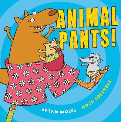 Animal Pants By Moses, Brian/ Boretzki, Anja (ILT)